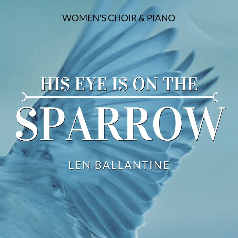 All Music Chords his eye is on the sparrow music sheet : His Eye is on the Sparrow (Women's Choir) | Len Ballantine Music