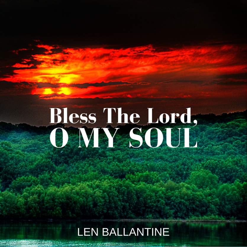 Bless The Lord O My Soul Len Ballantine Music